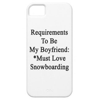 Requirements To Be My Boyfriend Must Love Snowboar iPhone 5 Cover