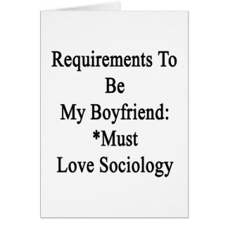 Requirements To Be My Boyfriend Must Love Sociolog Card