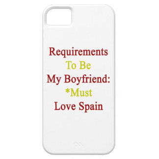 Requirements To Be My Boyfriend Must Love Spain iPhone 5 Cover