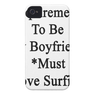 Requirements To Be My Boyfriend Must Love Surfing. iPhone 4 Case-Mate Case