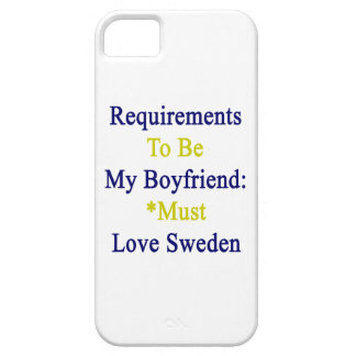 Requirements To Be My Boyfriend Must Love Sweden iPhone 5 Covers