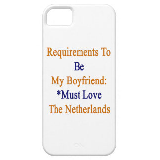 Requirements To Be My Boyfriend Must Love The Neth iPhone 5 Covers