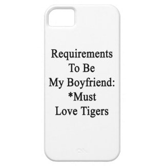 Requirements To Be My Boyfriend Must Love Tigers iPhone 5 Case