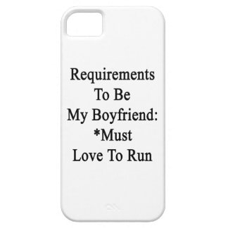 Requirements To Be My Boyfriend Must Love To Run iPhone 5 Cover