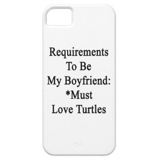 Requirements To Be My Boyfriend Must Love Turtles. iPhone 5 Covers