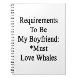 Requirements To Be My Boyfriend Must Love Whales Spiral Note Books