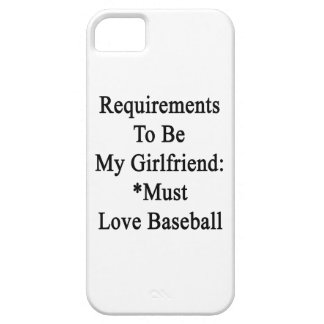 Requirements To Be My Girlfriend Must Love Basebal iPhone 5 Covers