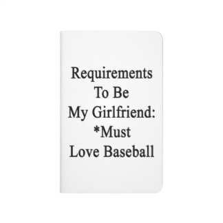 Requirements To Be My Girlfriend Must Love Basebal Journal