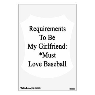 Requirements To Be My Girlfriend Must Love Basebal Wall Stickers