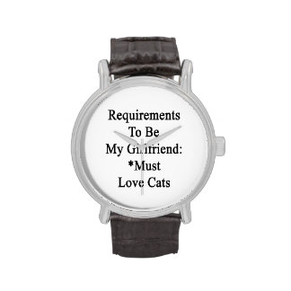 Requirements To Be My Girlfriend Must Love Cats Wrist Watches