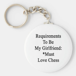 Requirements To Be My Girlfriend Must Love Chess Keychain