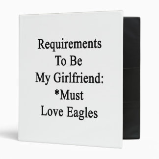 Requirements To Be My Girlfriend Must Love Eagles Binders