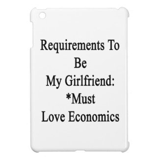 Requirements To Be My Girlfriend Must Love Economi iPad Mini Case
