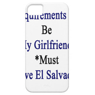 Requirements To Be My Girlfriend Must Love El Salv iPhone 5 Case