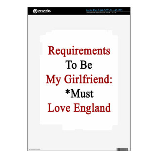 Requirements To Be My Girlfriend Must Love England iPad 3 Skins