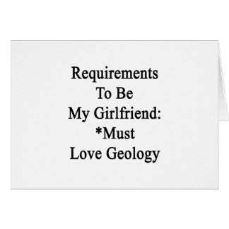Requirements To Be My Girlfriend Must Love Geology Greeting Cards