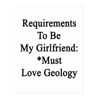 Requirements To Be My Girlfriend Must Love Geology Postcard