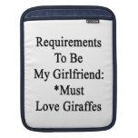 Requirements To Be My Girlfriend Must Love Giraffe iPad Sleeves