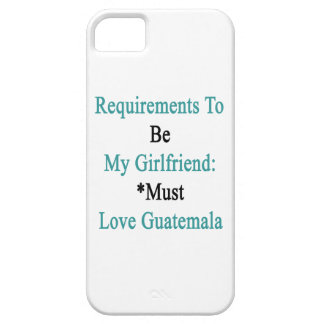 Requirements To Be My Girlfriend Must Love Guatema Cover For iPhone 5/5S
