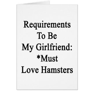 Requirements To Be My Girlfriend Must Love Hamster Card