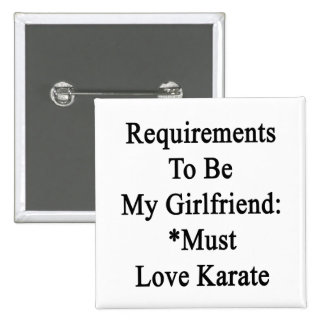 Requirements To Be My Girlfriend Must Love Karate. Pinback Buttons