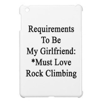 Requirements To Be My Girlfriend Must Love Rock Cl iPad Mini Cases
