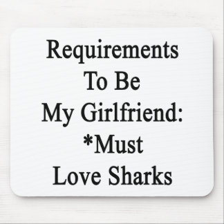 Requirements To Be My Girlfriend Must Love Sharks. Mouse Pad