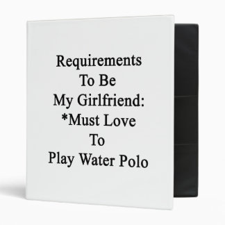 Requirements To Be My Girlfriend Must Love To Play Vinyl Binder