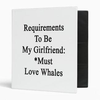 Requirements To Be My Girlfriend Must Love Whales Vinyl Binders