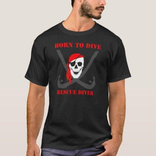 Rescue Diverâs Born to Dive T Shirt