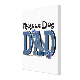 Rescue Dog DAD Stretched Canvas Prints