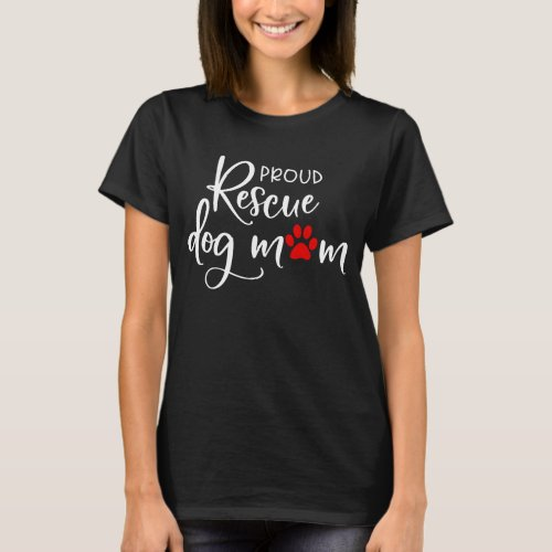 Rescue Dog _ Proud Rescue Dog Mom White Red Paw T_Shirt