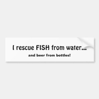 Rescue Fish from Water Beer From Bottles Fun Quote Bumper Sticker