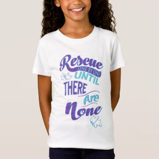 Rescue One By One Until There Are None T-Shirt