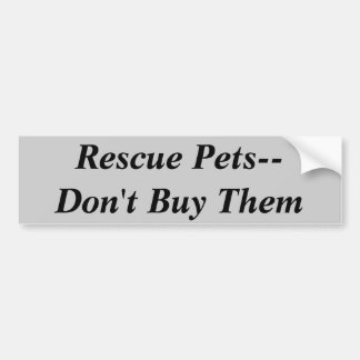 Rescue Pets--Don't Buy Them Bumper Sticker