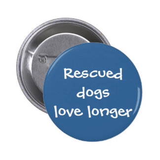 Rescued Dogs Love Longer 2 Inch Round Button