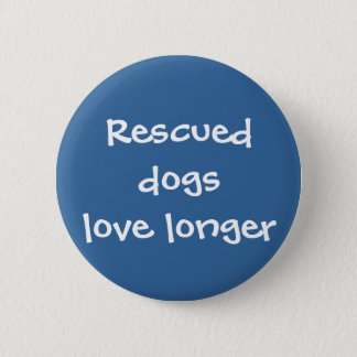 Rescued Dogs Love Longer Button