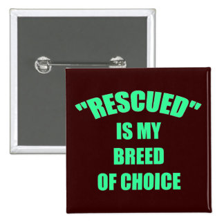 Rescued Is My Breed Of Choice Buttons