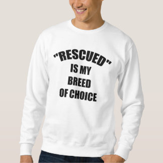 Rescued Is My Breed Of Choice Pullover Sweatshirt