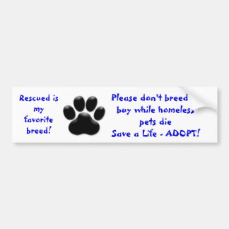 Rescued is my favorite breed don't breed or buy... bumper sticker