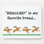 """""""RESCUED"""" is my favorite breed...mousepad Mouse Pad"""