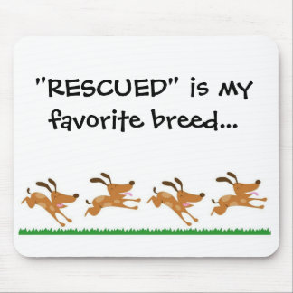 """RESCUED"" is my favorite breed...mousepad"