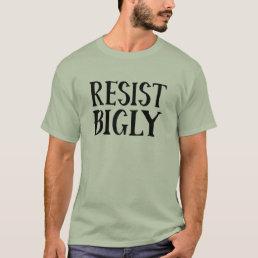 Resist Bigly Anti Trump Resistance Apparel T-Shirt
