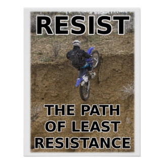Resist Least Resistance Dirt Bike Motocross Poster