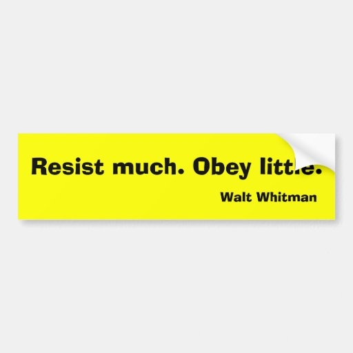 Resist much. Obey little. Car Bumper Sticker