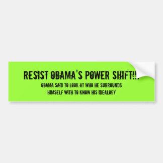 RESIST OBAMA'S POWER SHIFT!!!, Obama said to lo... Car Bumper Sticker