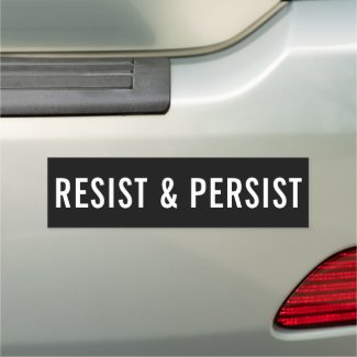 Resist & Persist bold political Car Magnet