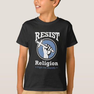 Resist Religion - Fight the Stupidity T-Shirt