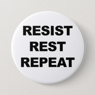 Resist, Rest, Repeat, Protest! Button
