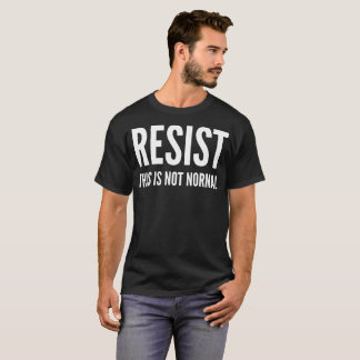 """""""Resist This Is Not Normal"""" Typography T-Shirt"""